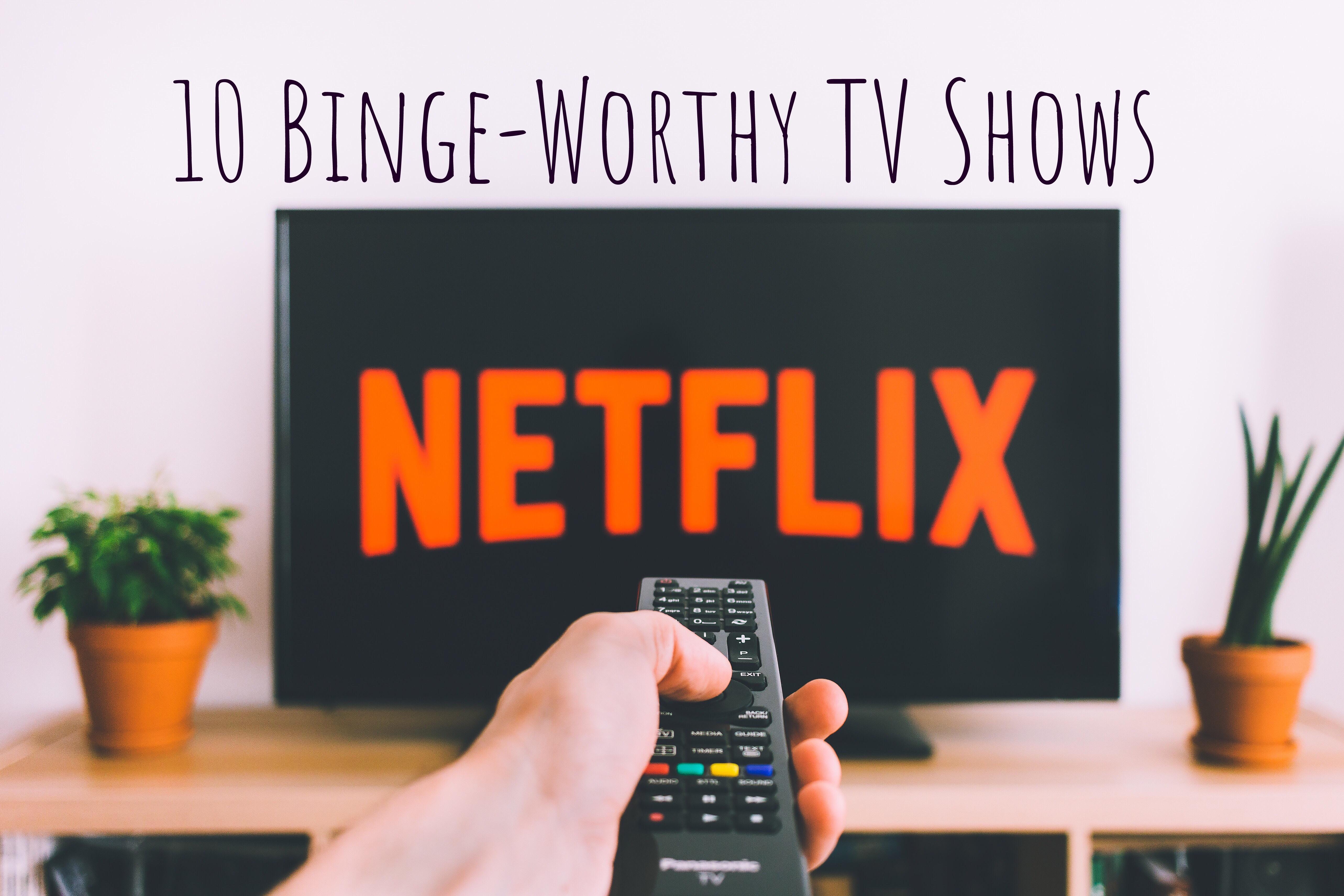 10 Binge-Worthy TV shows